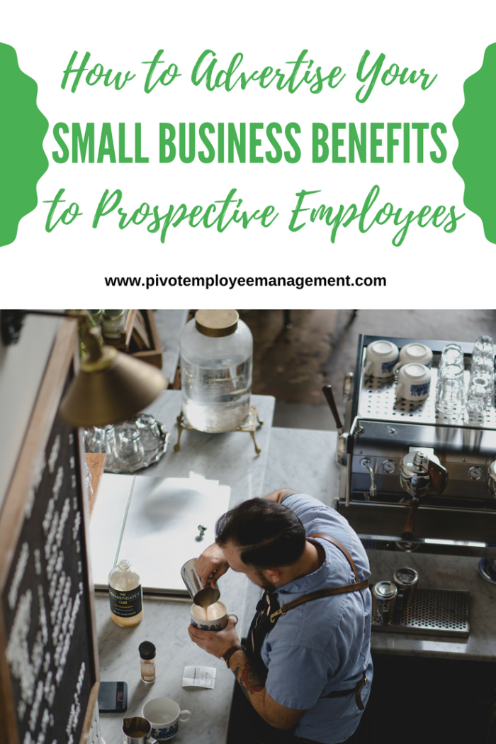 Advertise Small Business Benefits to Prospective Employees - Creatively Attract and Retain Employees in a Competitive Market - Pivot Employee Management, LLC